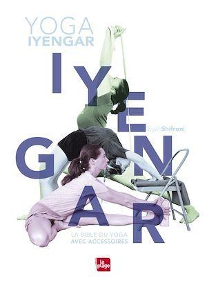 Yoga iyengar ; la bible du yoga avec accessoires  - Eyal Schifroni