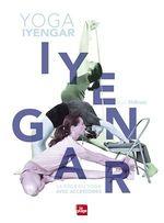 Yoga iyengar ; la bible du yoga avec accessoires