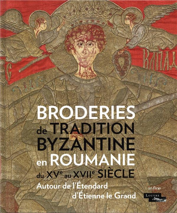 Broderies de tradition byzantine en Roumanie ; autour de l'étendard d'Etienne le Grand