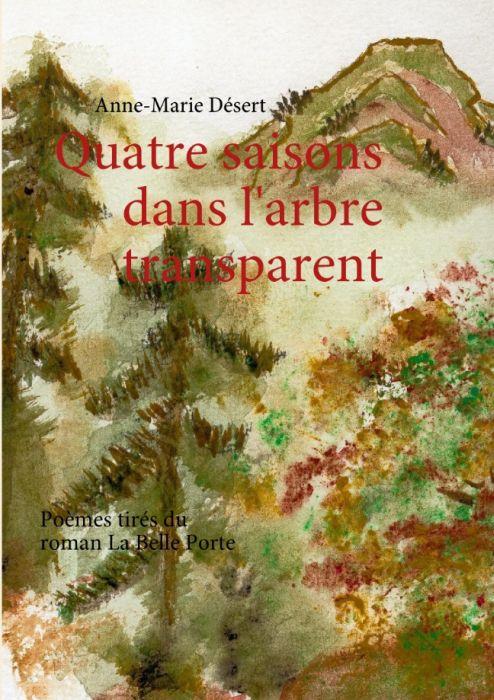 Quatre saisons dans l'arbre transparent ; poèmes tirés du roman « la belle porte »
