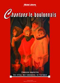 Chantons le Boulonnais ; chansons populaires des villes, des campagnes, de l'enfance