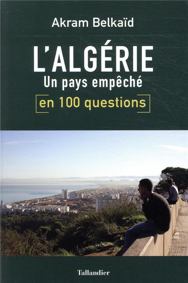 L'Algérie en 100 questions ; un pays empêché