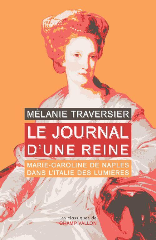 Le journal d'une reine ; Marie-Caroline de Naples dans l'Italie des lumières