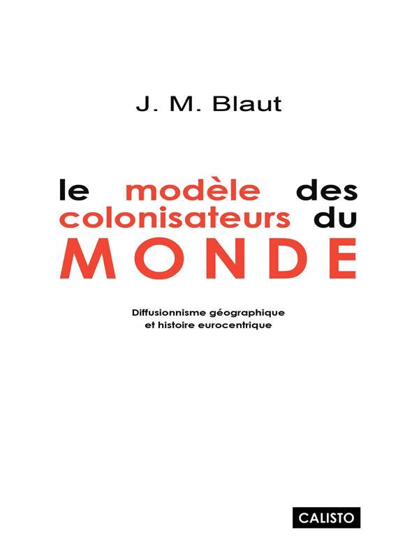 Le modèle des colonisateurs du monde ; diffusionnisme géographique et histoire eurocentrique