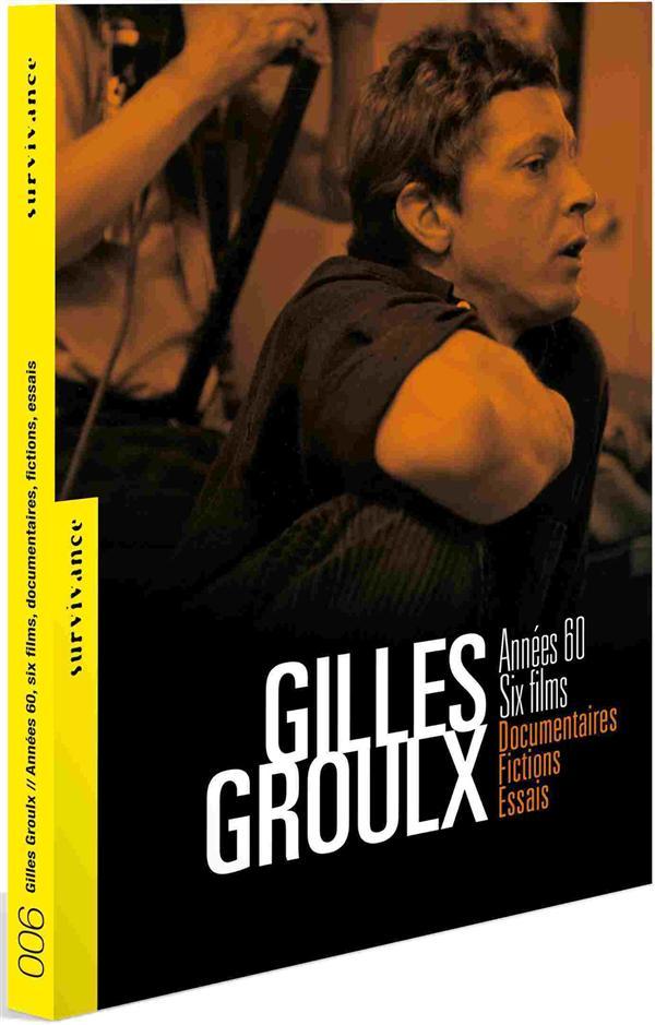 Gilles Groulx : Années 60, six films, Documentaires, fictions, essais