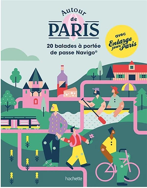 Autour de paris : 20 balades à portée de pass Navigo