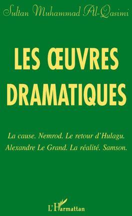 Les Oeuvres Dramatiques ; La Cause Nemrod ; Le Retour D'Hulagu ; Alexandre Le Grand ; La Realite ; Samson