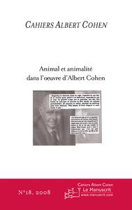 Animal et animalité dans l'oeuvre d'Albert Cohen