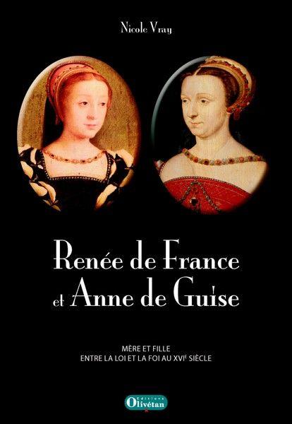 Renée de France et Anne de Guise ; mère et fille, entre la loi et la foi au XVIe siècle