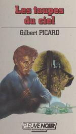 Les taupes du ciel  - Gilbert Picard - Picard