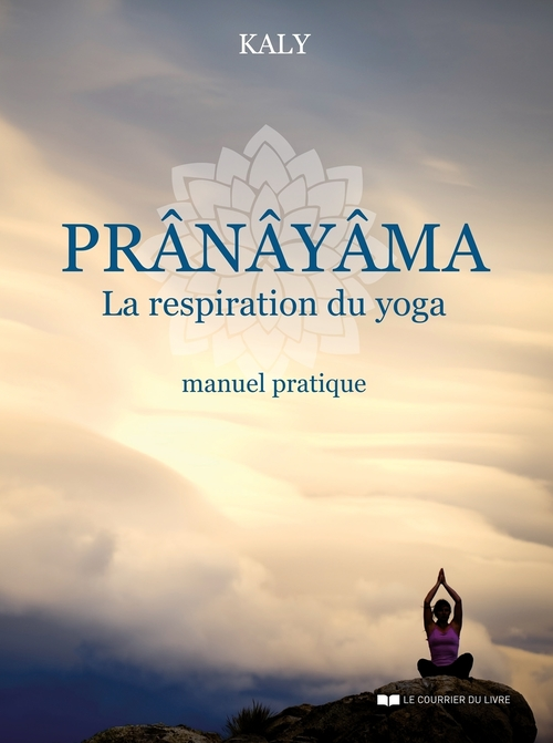 Prânâyama ; la respiration du yoga ; manuel pratique