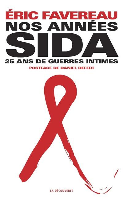nos années sida ; vingt-cinq ans de guerres intimes