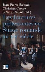 Vente EBooks : Les fractures protestantes en Suisse romande au XIXe siècle  - Collectif - Jean-pierre Bastian - Patrick Cabanel - Christian Grosse