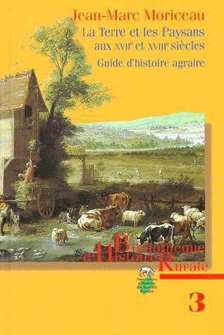 la terre et les paysans aux XVII et XVIII siècles ; guide d'histoire agraire