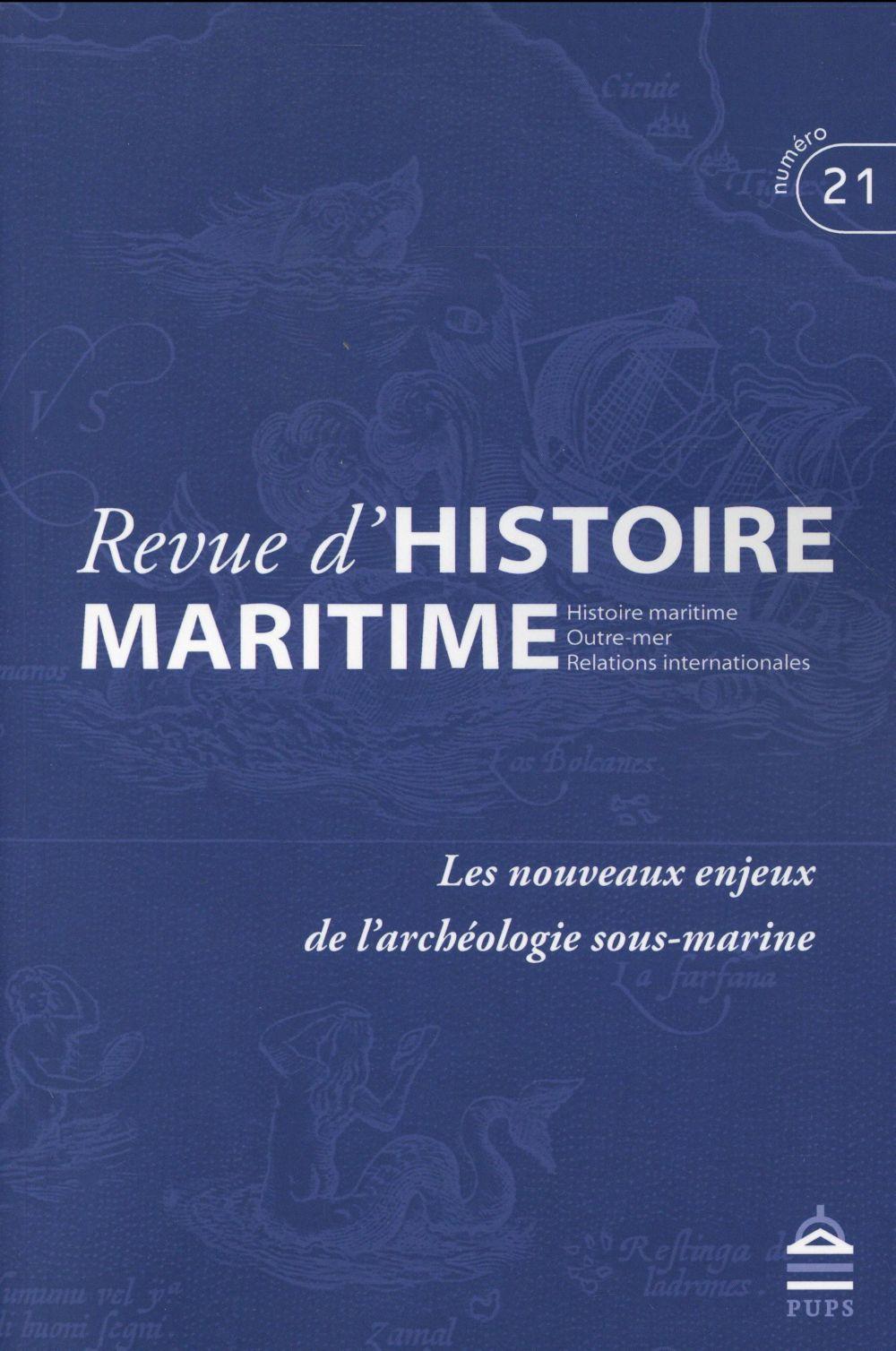 Revue d'histoire maritime T.21 ; les nouveaux enjeux de l'archéologie sous-marine