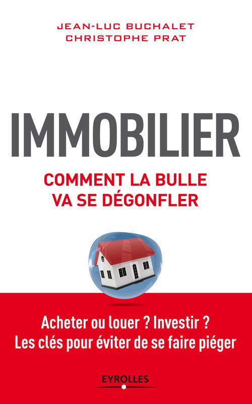 Immobilier ; comment la bulle va se dégonfler ; acheter ou louer  investir ; les cles pour éviter de se faire piéger