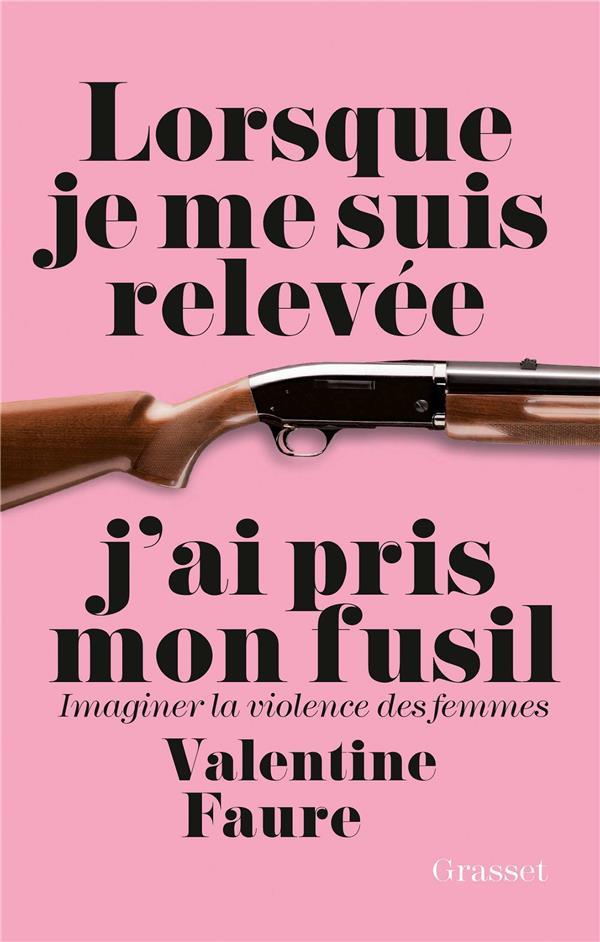 Lorsque je me suis relevée j'ai pris mon fusil ; imaginer la violence des femmes