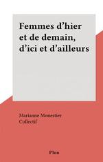 Femmes d'hier et de demain, d'ici et d'ailleurs  - Marianne Monestier