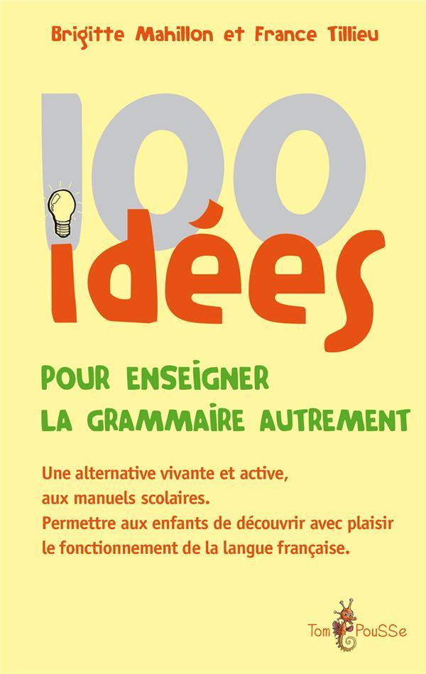 100 IDEES ; pour enseigner la grammaire autrement
