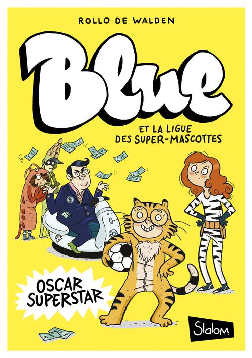 Blue et la ligue des super-mascottes T.2 ; Oscar superstar