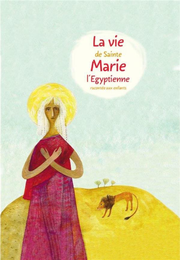 LA VIE DE SAINTE MARIE L-EGYPTIENNE RACONTEE AUX ENFANTS