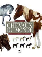 Tous les chevaux du monde. Près de 570 races et types décrits et illustrés  - Elise Rousseau