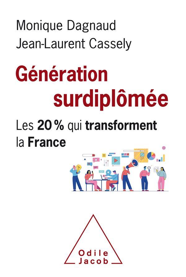 Génération surdiplômée ; les 20% qui transforment la France - Monique  Dagnaud, Jean-Laurent Cassely - Odile Jacob - Grand format - Librairie  Maupetit MARSEILLE