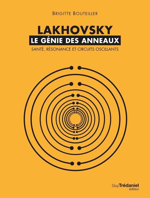Lakhovsky ; le génie des anneaux ; santé, résonance et circuits oscillants  - Brigitte Bouteiller