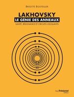 Lakhovsky ; le génie des anneaux ; santé, résonance et circuits oscillants