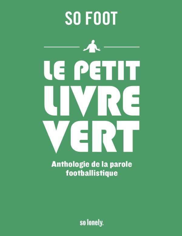 Le petit livre vert ; anthologie de la parole footballistique