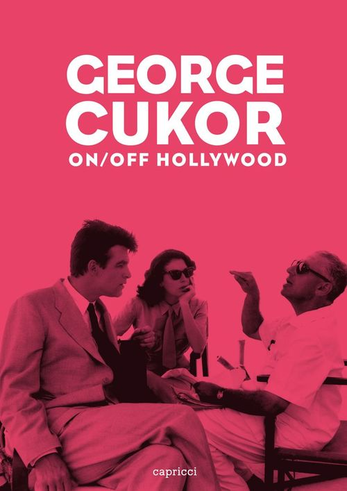 George Cukor ; on/off Hollywood