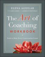 The Art of Coaching Workbook  - Laurelin Whitfield - Elena Aguilar - Lori Cohen