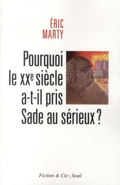 Pourquoi le XX siècle a-t-il pris Sade au sérieux ?