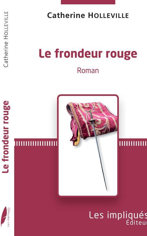 Le frondeur rouge  - Catherine Holleville