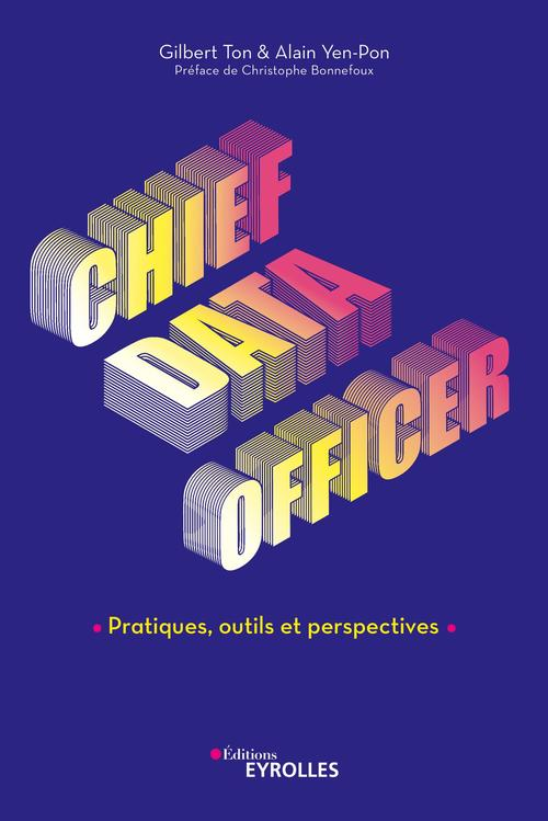 Chief data officer ; pratiques, outils et perspectives