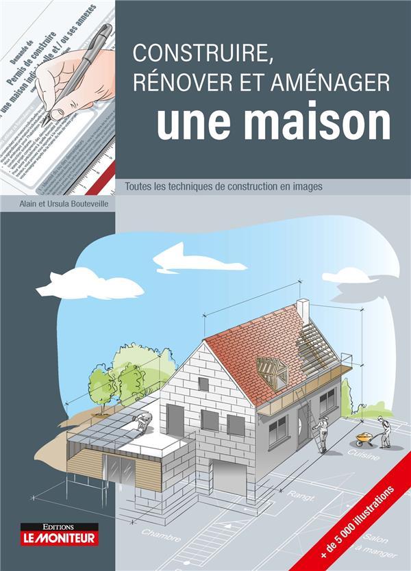 Construire, rénover et aménager une maison ; toutes les techniques de construction en images