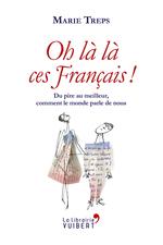 Vente Livre Numérique : Oh là là, ces Français ! Du pire au meilleur, comment le monde parle de nous  - Marie Treps
