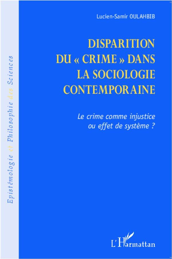 La disparition du crime dans la sociologie contemporaine ; le crime comme injustice ou effet de système ?