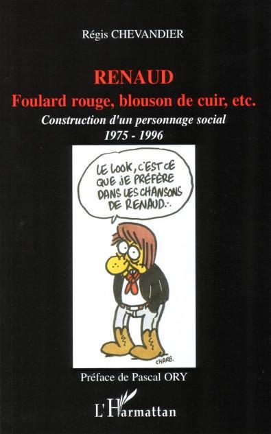 Renaud ; foulard rouge, blouson de cuir, etc ; construction d'un personnage social (1975-1996)