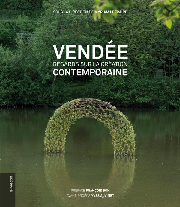 Vendée ; regards sur la création contemporaine