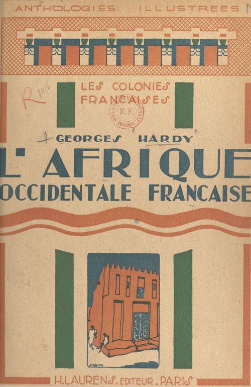 L'Afrique occidentale française  - Georges Hardy