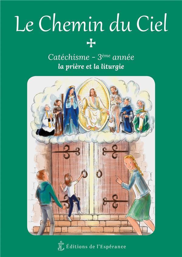 Le chemin du ciel ; 3ème année ; la prière et la liturgie