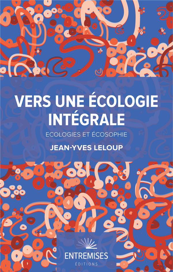 VERS UNE ECOLOGIE INTEGRALE  -  ECOLOGIES ET ECOSOPHIE