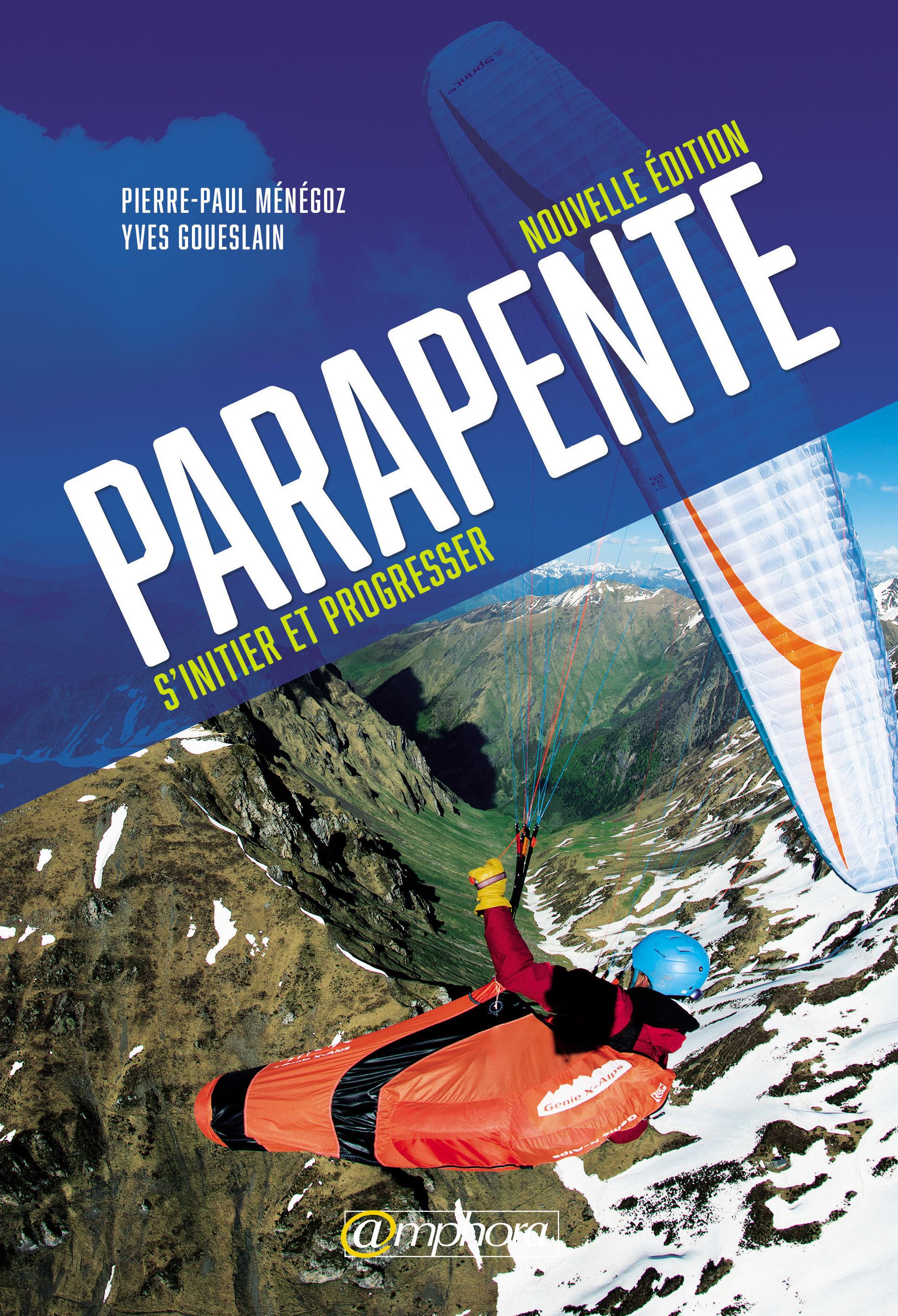 Parapente ; s'initier et progresser (3e édition)
