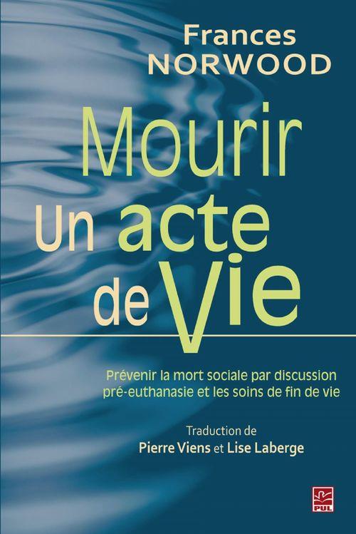 Mourir, un acte de vie ; prévenir la mort sociale par la discussion pré-euthanasie et les soins de fin de vie