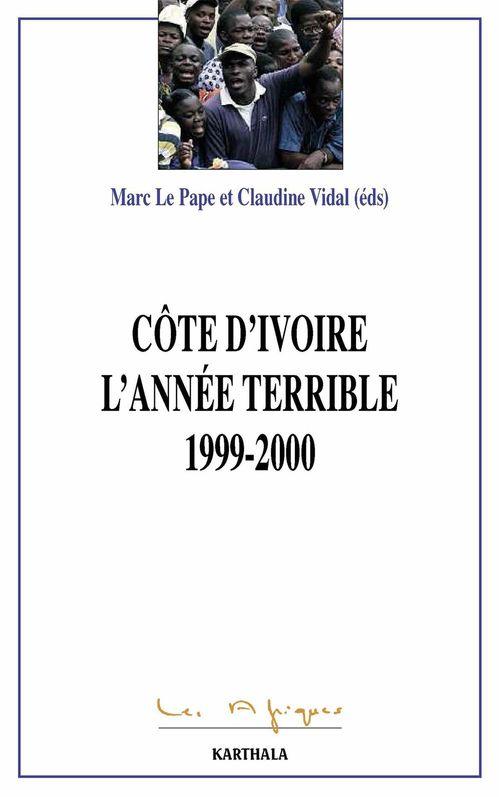 La Côte d'Ivoire. L'année terrible 1999-2000  - Marc Le Pape  - Claudine Vidal