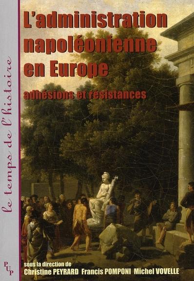 L'administration napoléonienne en Europe ; adhésions et résistances