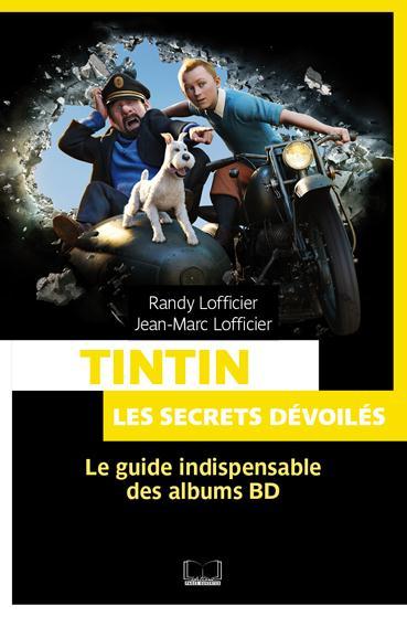Tintin, les secrets dévoilés ; le guide indispensable des albums BD