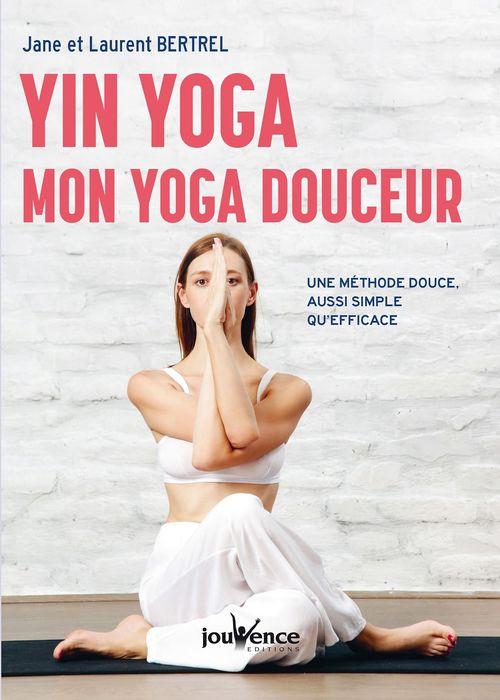 Yin yoga : mon yoga douceur ; une méthode douce, aussi simple qu'efficace