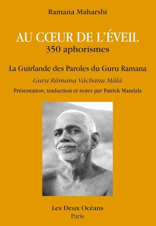 Au coeur de l'éveil ; la guirlande des paroles du guru Râmana ; 350 aphorismes